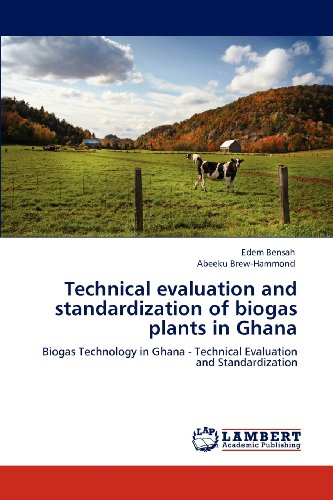 Technical evaluation and standardization of biogas plants in Ghana: Biogas Technology in Ghana - Technical Evaluation and Standardization
