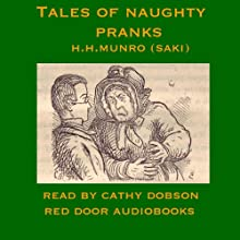 Tales of Naughty Pranks (       UNABRIDGED) by Hector Hugh Munro Narrated by Cathy Dobson