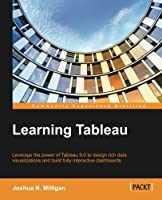 Learning Tableau: How Data Visualization Brings Business Intelligence to Life Front Cover