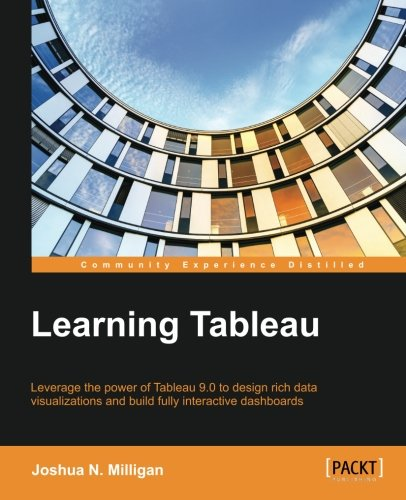 Free Download Learning Tableau How Data Visualization Brings Business Intelligence To Life By Joshua N Milligan Fergus Cliffgd