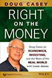Doug Casey Right on the Money: Doug Casey on Economics, Investing, and the Ways of the Real World with Louis James
