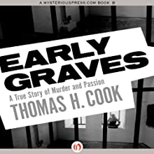 Early Graves: A True Story of Murder and Passion (       UNABRIDGED) by Thomas H. Cook Narrated by Kris Koscheski
