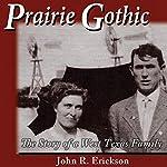 Prairie Gothic: The Story of a West Texas Family | John R. Erickson
