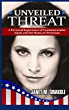 img - for Unveiled Threat: A Personal Experience of Fundamentalist Islam and the Roots of Terrorism book / textbook / text book