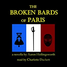 The Broken Bards of Paris (       UNABRIDGED) by Aaron Hollingsworth Narrated by Charlotte Duckett