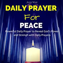 Daily Prayer for Peace: Powerful Daily Prayer to Reveal God's Power and Strength in Your LIfe Audiobook by Jerry West Narrated by David Deighton