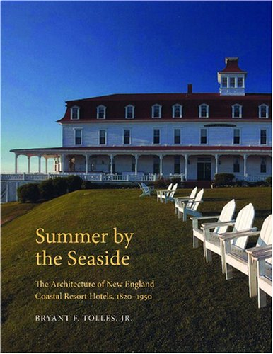 Summer by the Seaside: The Architecture of New England Coastal Resort Hotels, 1820-1950