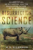 img - for Resurrection Science: Conservation, De-Extinction and the Precarious Future of Wild Things book / textbook / text book