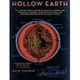 Hollow Earth: The Long and Curious History of Imagining Strange Lands, Fantastical Creatures, Advanced Civilizations, and Marvelous Machines Below the Earth's Surface ~ David Standish