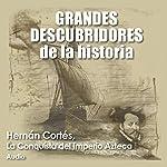 Hernán Cortés: La conquista del imperio azteca [Hernán Cortés: The Conquest of the Aztec Empire] |  Audiopodcast