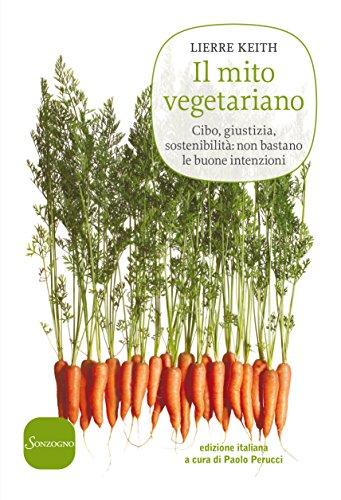Il mito vegetariano: Cibo, giustizia, sostenibilità: non bastano le buone intenzioni