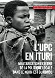 img - for L'UPC en Ituri: Militarisation externe de la politique locale dans le nord-est du Congo (Usalama Project) (French Edition) book / textbook / text book