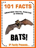 101 Facts... BATS! Bats for Kids Book. (101 Animal Facts)