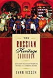 The Russian Heritage Cookbook: A Culinary Heritage Preserved in 360 Authentic Recipes