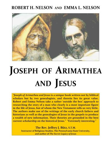 Joseph of Arimathea and Jesus, by Robert H. Nelson, Emma L. Nelson