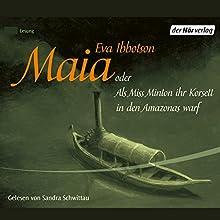 Maia oder Als Miss Minton ihr Korsett in den Amazonas warf Hörbuch von Eva Ibbotson Gesprochen von: Sandra Schwittau