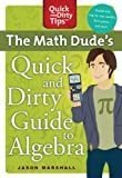 The Math Dude's Quick and Dirty Guide to Algebra (Quick & Dirty Tips)