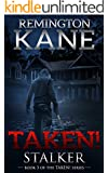 Taken! - Stalker (A Taken! Novel Book 3)