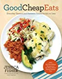 Good Cheap Eats: Delectable and Complete Family Meals for Ten Dollars - or Less!