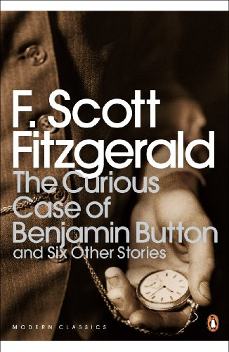 The Curious Case of Benjamin Button: And Six Other Stories (Penguin Modern Classics)