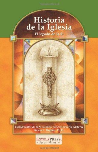 Historia de la Iglesia: El legado de la fe (Catholic Basics: A Pastoral Ministry Series) (Spanish Edition)