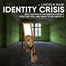 Identity Crisis: Why the Man in the Mirror Doesn't Look Like You, and What to Do About It Audiobook by Lincoln Bain Narrated by Don Moffit
