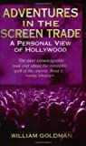 Adventures in the Screen Trade: A Personal View of Hollywood (034910705X) by Goldman, William