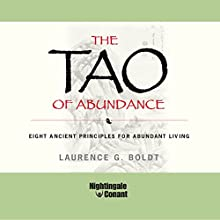 The Tao of Abundance: Eight Ancient Principles for Abundant Living (       UNABRIDGED) by Laurence G. Boldt Narrated by Laurence Boldt