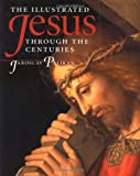 The Illustrated Jesus Through the Centuries (0300072686) by Pelikan, Jaroslav