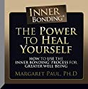 The Power to Heal Yourself: How to Use the Inner Bonding® Process for Greater Well-Being  by Margaret Paul Narrated by Margaret Paul