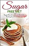 Sugar Free Diet: Sugar Free Cookbook...