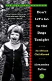 Don't Let's Go to the Dogs Tonight: An African Childhood (0375758992) by Alexandra Fuller