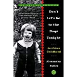 Don't Let's Go to the Dogs Tonight: An African Childhood ~ Alexandra Fuller
