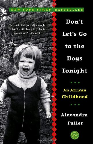 Don&#39;t Let&#39;s Go to the Dogs Tonight: An African Childhood