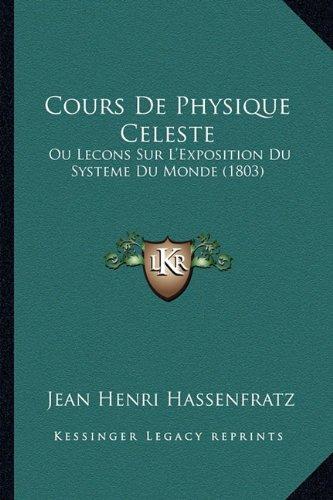 Cours de Physique Celeste: Ou Lecons Sur L'Exposition Du Systeme Du Monde (1803)