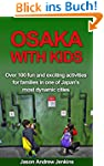 Osaka With Kids: Over 100 Fun and Exc...
