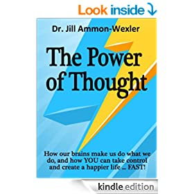 THE POWER OF THOUGHT: How our brains make us do what we do, and how YOU can take control and create a happier life ... FAST!