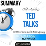 Summary Ted Talks by Chris Anderson: The Official TED Guide to Public Speaking |  Ant Hive Media