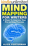 Mind Mapping for Writers: 8 Ways To Improve Your Pre-writing Process (Mind Mapping, Mind Mapping for Kids, Mind Mapping for Writers)