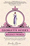 Georgette Heyer's Regency World: The definitive guide for all fans of Georgette Heyer, Jane Austen, and the glittering Regency period