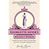 Georgette Heyer's Regency World: The definitive guide for all fans of Georgette Heyer, Jane Austen, and the glittering Regency periodby Jennifer Kloester