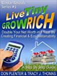 Live Tiny Grow Rich: Double Your Net...