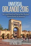 Universal Orlando 2016: Do's and Don'ts Of One Of The Hottest Theme Parks In America