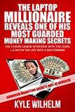 THE LAPTOP MILLIONAIRE REVEALS ONE OF HIS MOST GUARDED MONEY MAKING SECRETS - ADVANCED MARKETING SECRETS - SECRETS OF THE RICH - ONLINE MARKETING SECRETS ... - MARKETING SECRETS - INTERNET WEALTH)