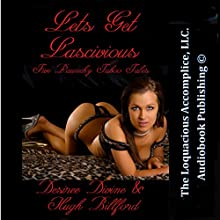 Lets Get Lascivious: Five Raunchy Taboo Tales (       UNABRIDGED) by Desiree Divine, Hugh Billford Narrated by Desiree Divine
