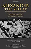 Alexander The Great: Selections From Arrian, Diodorus, Plutarch, And Quintus Curtius