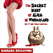 The Secret Diary of Alice in Wonderland: Age 42 and Three-Quarters (A Comedy Mystery) | [Barbara Silkstone]