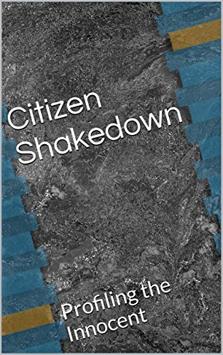 Citizen Shakedown: Profiling the Innocent