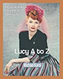 Lucy A to Z: The Lucille Ball Encyclopedia