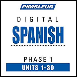 Spanish Phase 1, Units 1-30: Learn to Speak and Understand Spanish with Pimsleur Language Programs | [ Pimsleur]
